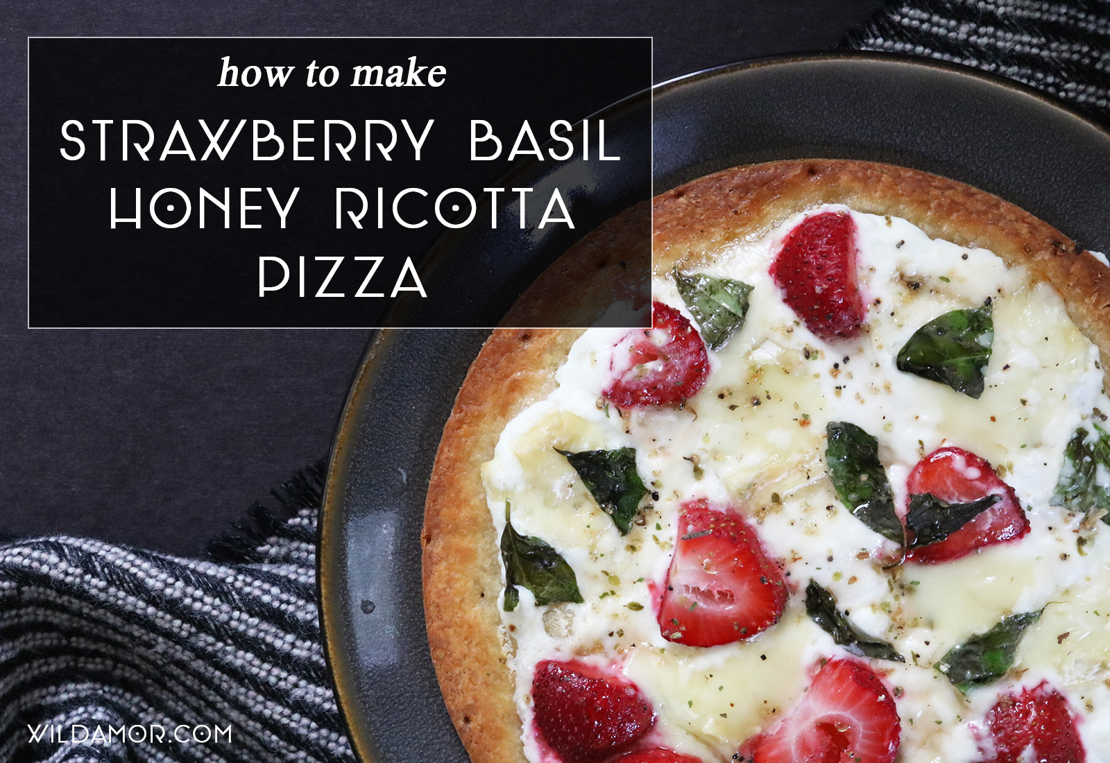 Strawberry Basil Ricotta Pizza